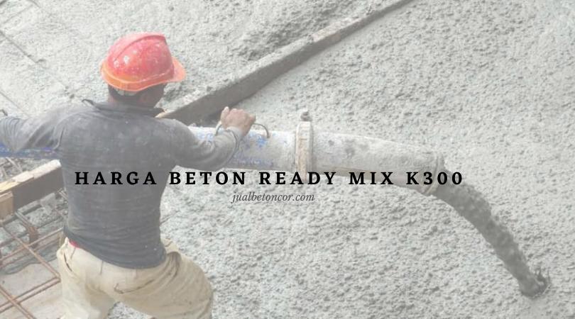 daftar Harga Beton Ready Mix k300