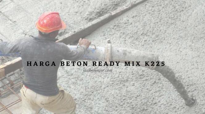 Daftar Harga Beton Ready Mix k225